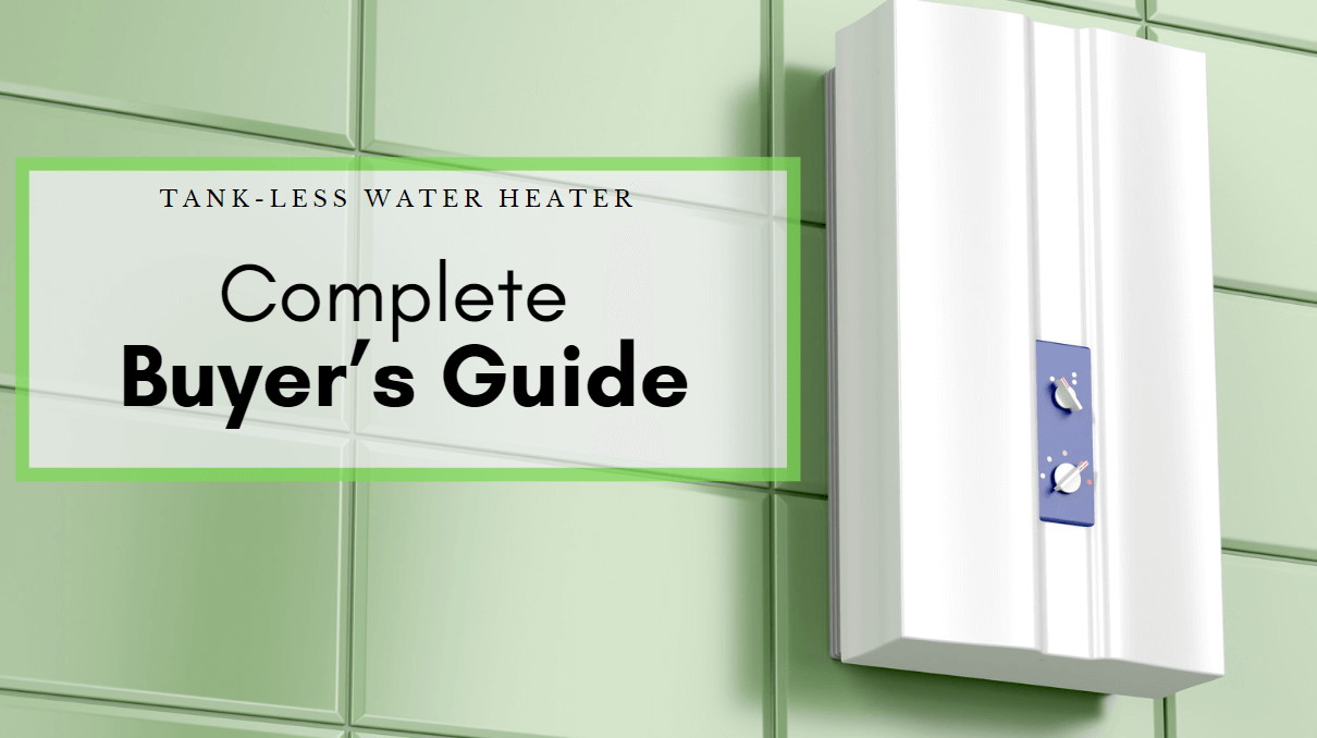 Tankless Water Heater Complete Buyer's Guide: What to know
